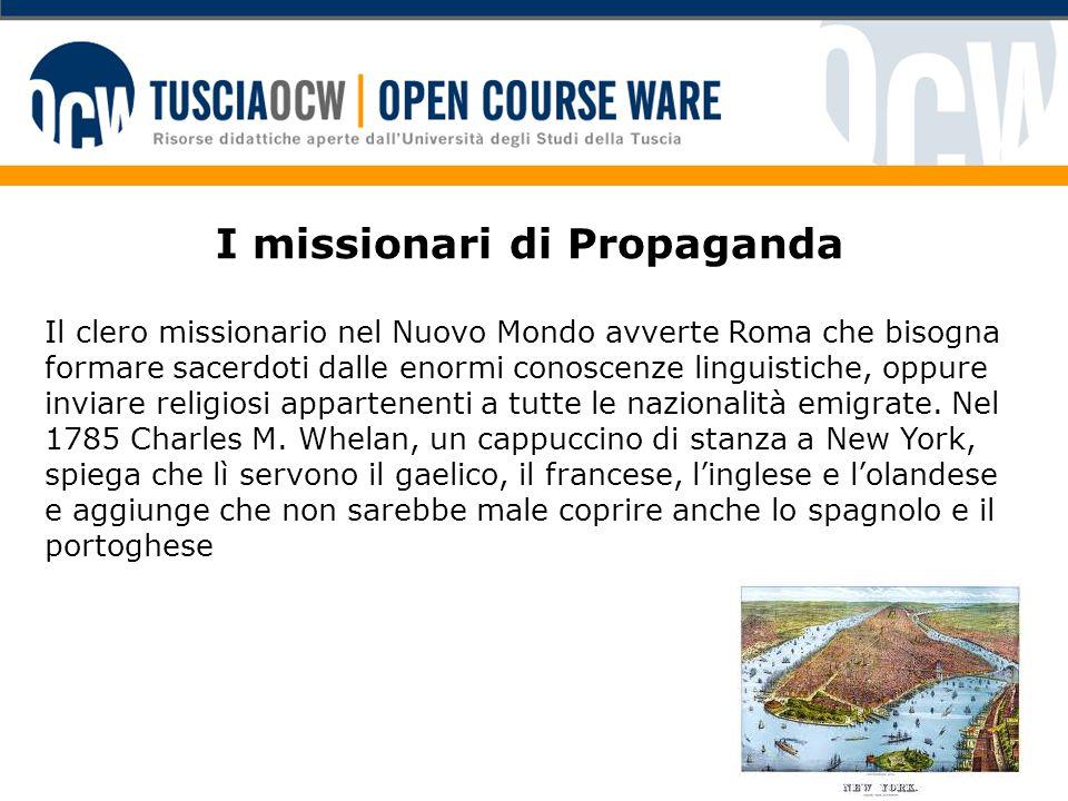 I missionari di Propaganda Il clero missionario nel Nuovo Mondo avverte Roma che bisogna formare sacerdoti dalle enormi conoscenze linguistiche, oppur