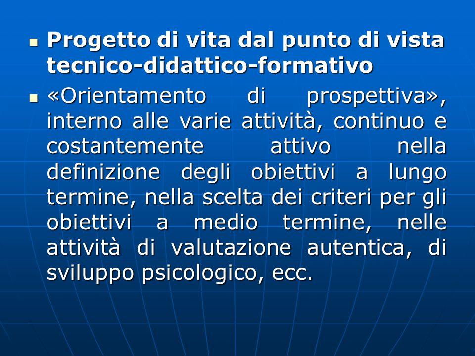 Progetto di vita dal punto di vista tecnico-didattico-formativo Progetto di vita dal punto di vista tecnico-didattico-formativo «Orientamento di prosp