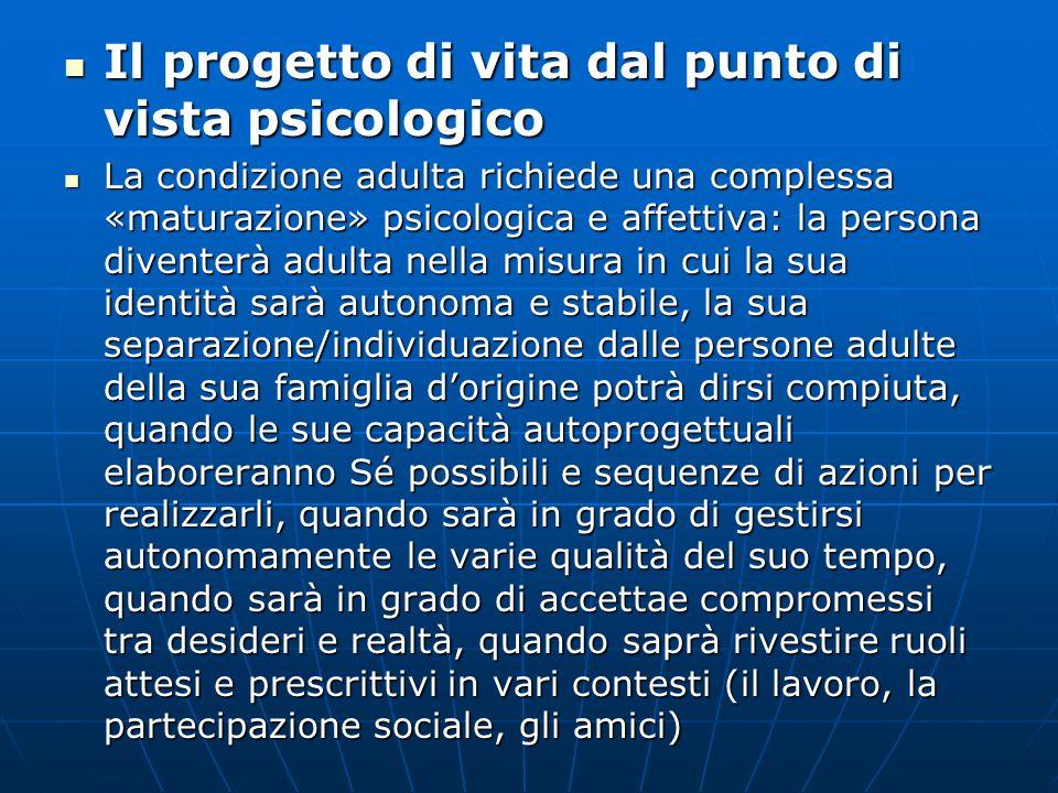 Il progetto di vita dal punto di vista psicologico Il progetto di vita dal punto di vista psicologico La condizione adulta richiede una complessa «mat