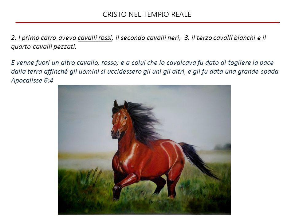 CRISTO NEL TEMPIO REALE 2. l primo carro aveva cavalli rossi, il secondo cavalli neri, 3. il terzo cavalli bianchi e il quarto cavalli pezzati. E venn