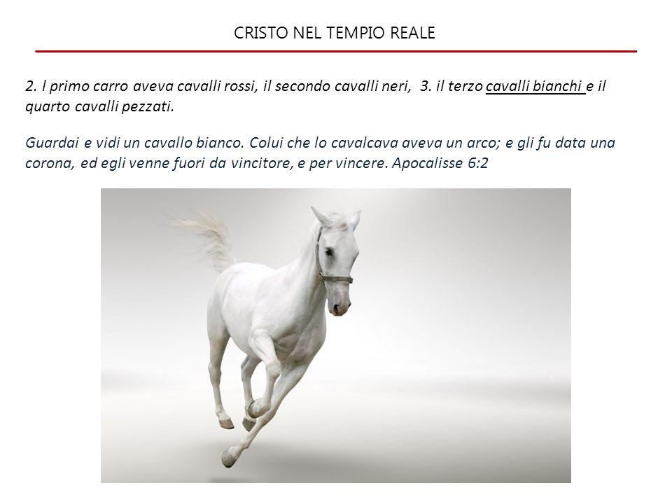 CRISTO NEL TEMPIO REALE 2. l primo carro aveva cavalli rossi, il secondo cavalli neri, 3. il terzo cavalli bianchi e il quarto cavalli pezzati. Guarda