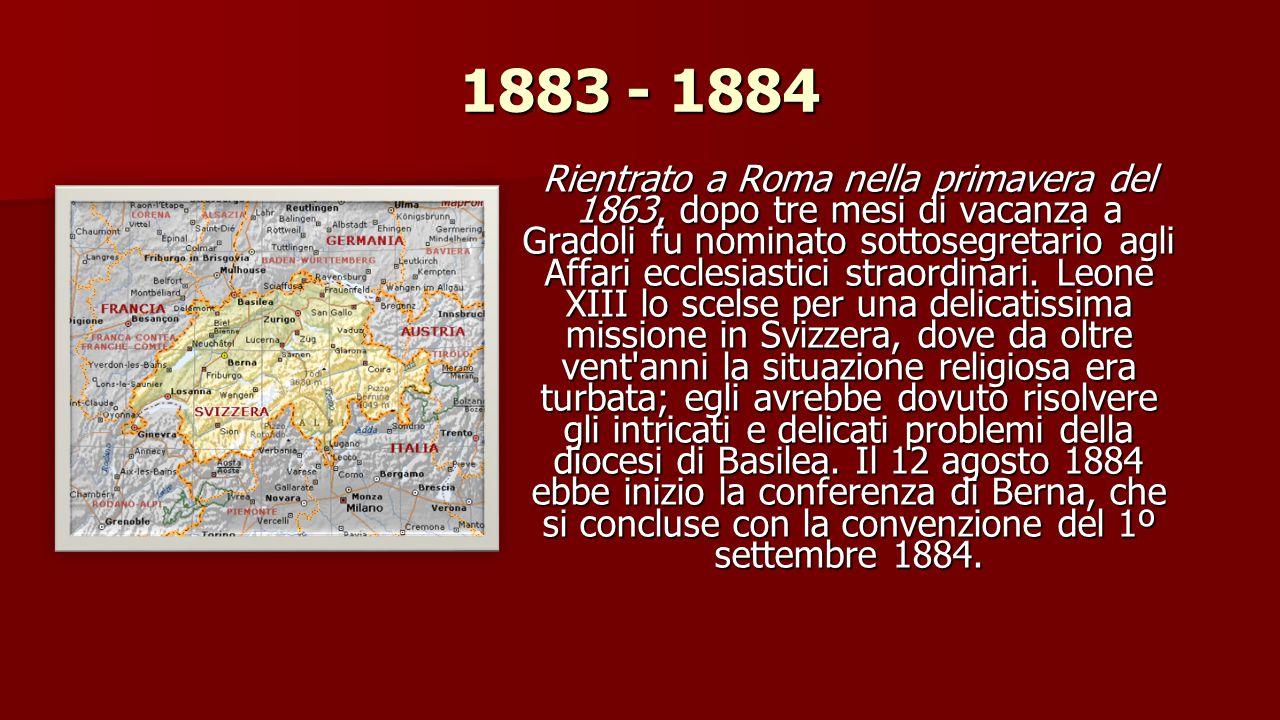 1877 - 1883 Il 27 aprile 1877, il Ferrata fu nominato aggiunto , ossia minutante, presso quella congregazione, poco conosciuta, la quale curava gli affari più delicati concernenti i rapporti della S.