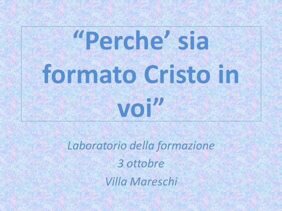 """""""Perche' sia formato Cristo in voi"""" Laboratorio della formazione 3 ottobre Villa Mareschi"""