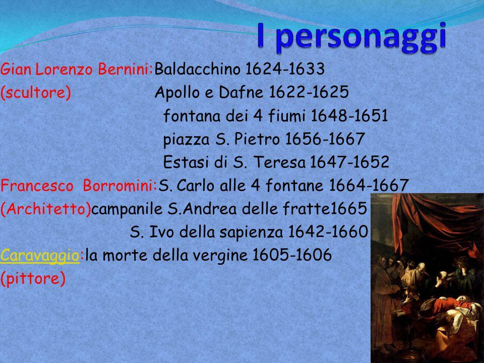 Gian Lorenzo Bernini :Baldacchino 1624-1633 (scultore) Apollo e Dafne 1622-1625 fontana dei 4 fiumi 1648-1651 piazza S. Pietro 1656-1667 Estasi di S.
