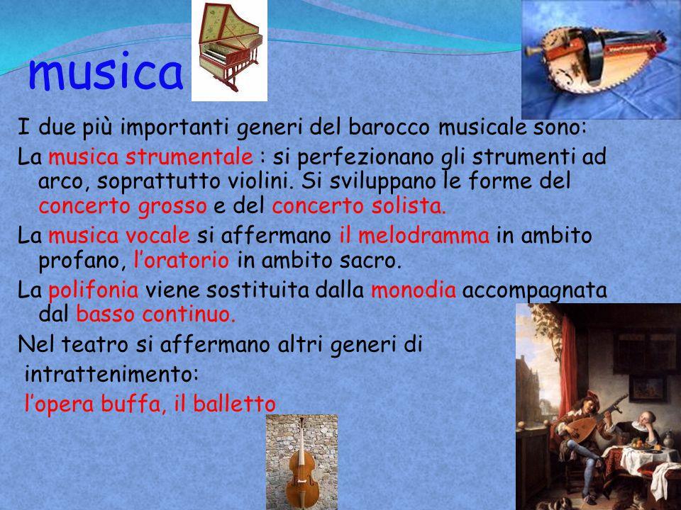 musica I due più importanti generi del barocco musicale sono: La musica strumentale : si perfezionano gli strumenti ad arco, soprattutto violini. Si s