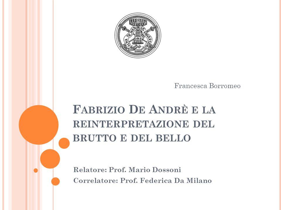 F ABRIZIO D E A NDRÈ E LA REINTERPRETAZIONE DEL BRUTTO E DEL BELLO Relatore: Prof.