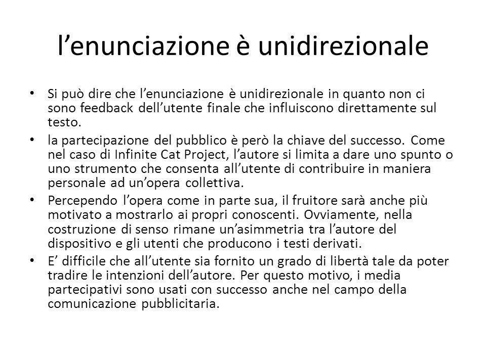 l'enunciazione è unidirezionale Si può dire che l'enunciazione è unidirezionale in quanto non ci sono feedback dell'utente finale che influiscono direttamente sul testo.