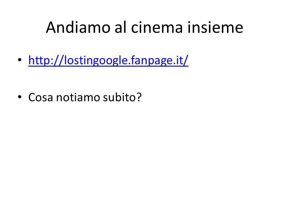 Andiamo al cinema insieme http://lostingoogle.fanpage.it/ Cosa notiamo subito