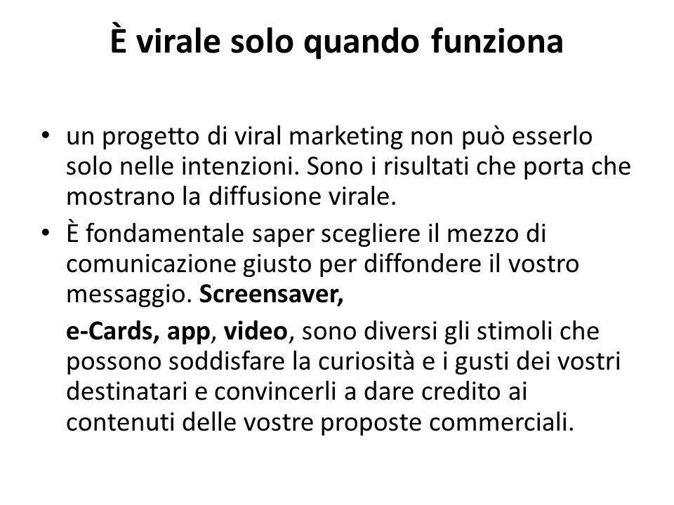 È virale solo quando funziona un progetto di viral marketing non può esserlo solo nelle intenzioni.
