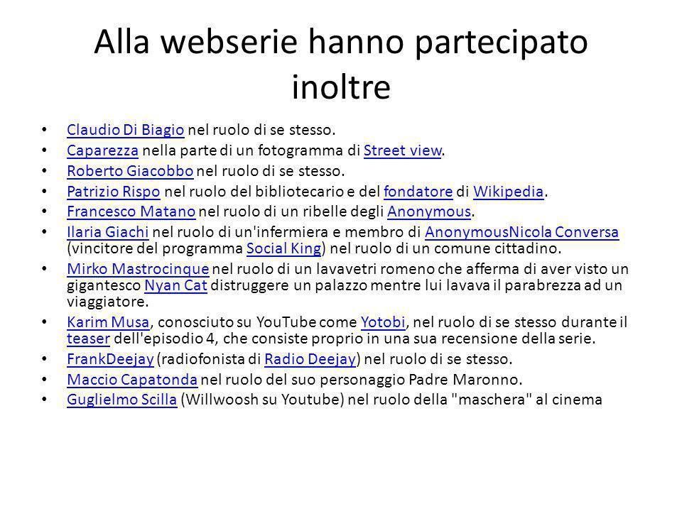 Alla webserie hanno partecipato inoltre Claudio Di Biagio nel ruolo di se stesso.