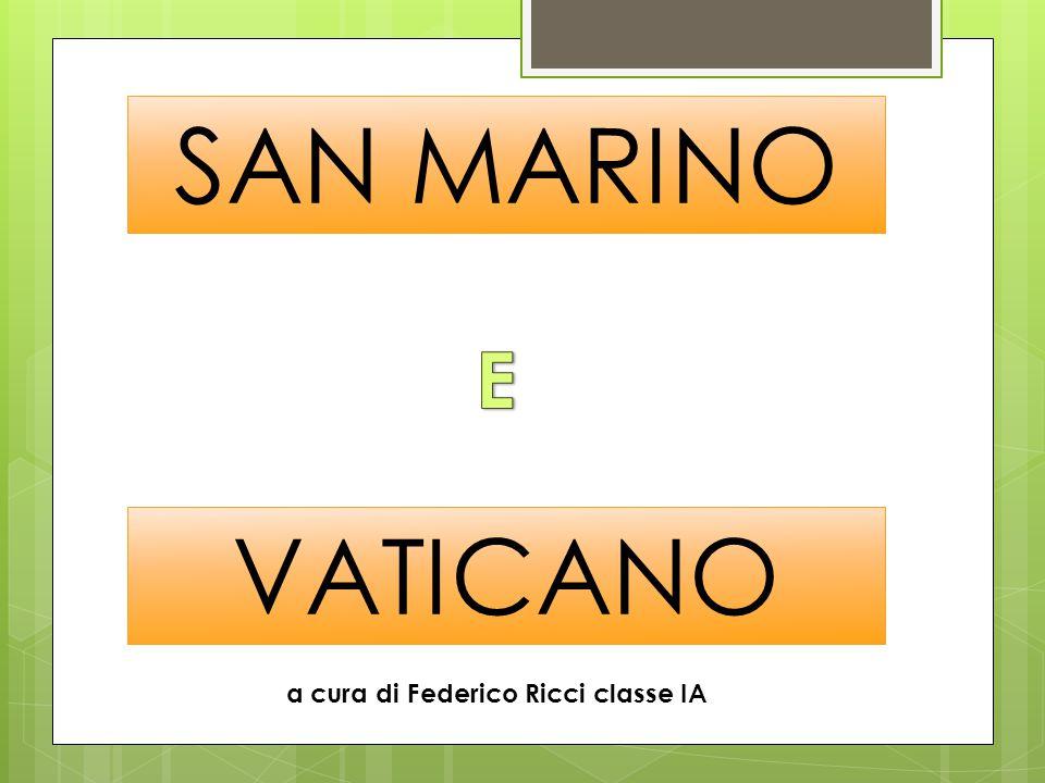 SAN MARINO VATICANO a cura di Federico Ricci classe IA