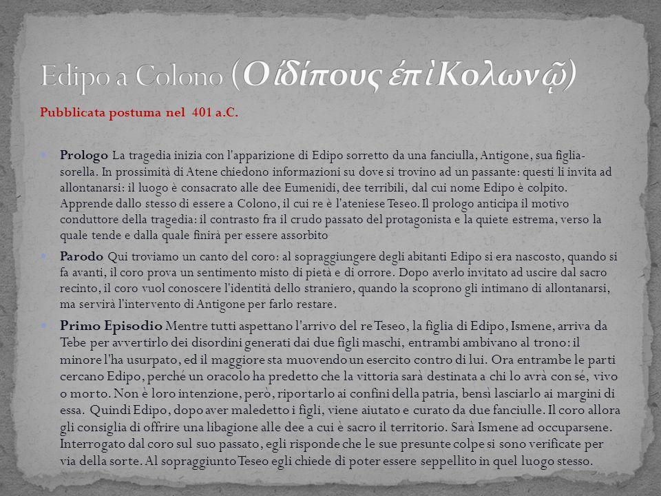 Pubblicata postuma nel 401 a.C. Prologo La tragedia inizia con l'apparizione di Edipo sorretto da una fanciulla, Antigone, sua figlia- sorella. In pro
