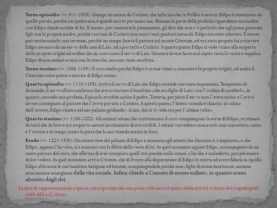 Terzo episodio (vv. 911-1085): Giunge un messo da Corinto, che informa che re Polibo è morto. Edipo è rassicurato da quelle parole, perché suo padre n