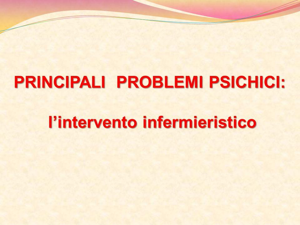 PRINCIPALI PROBLEMI PSICHICI: l'intervento infermieristico