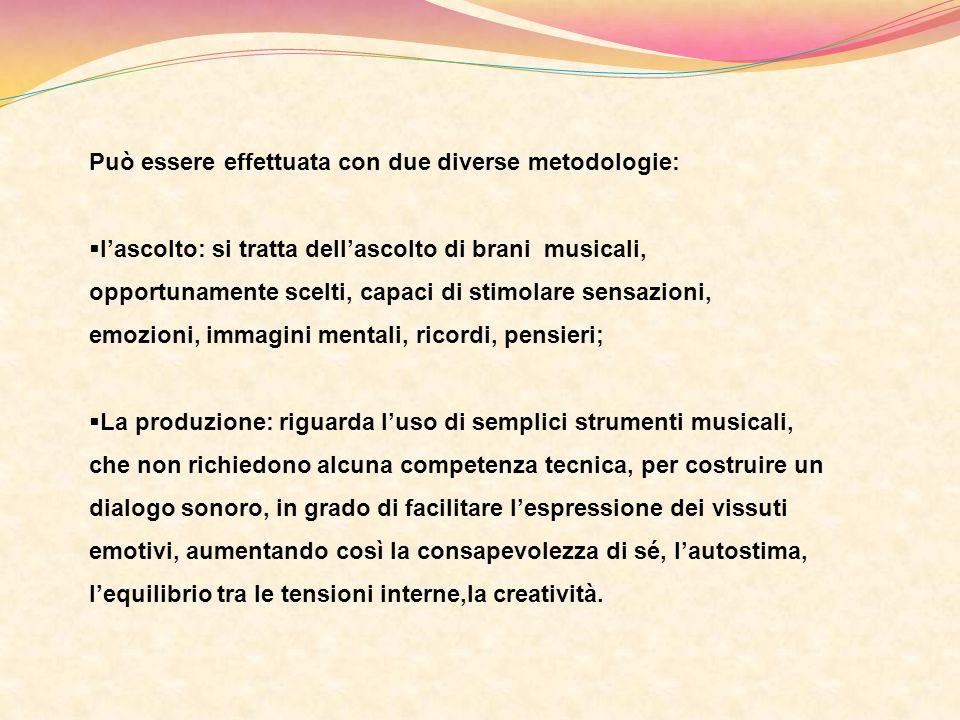 Può essere effettuata con due diverse metodologie:  l'ascolto: si tratta dell'ascolto di brani musicali, opportunamente scelti, capaci di stimolare s