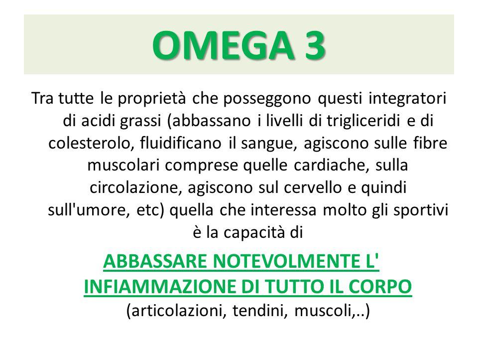 OMEGA 3 Tra tutte le proprietà che posseggono questi integratori di acidi grassi (abbassano i livelli di trigliceridi e di colesterolo, fluidificano i