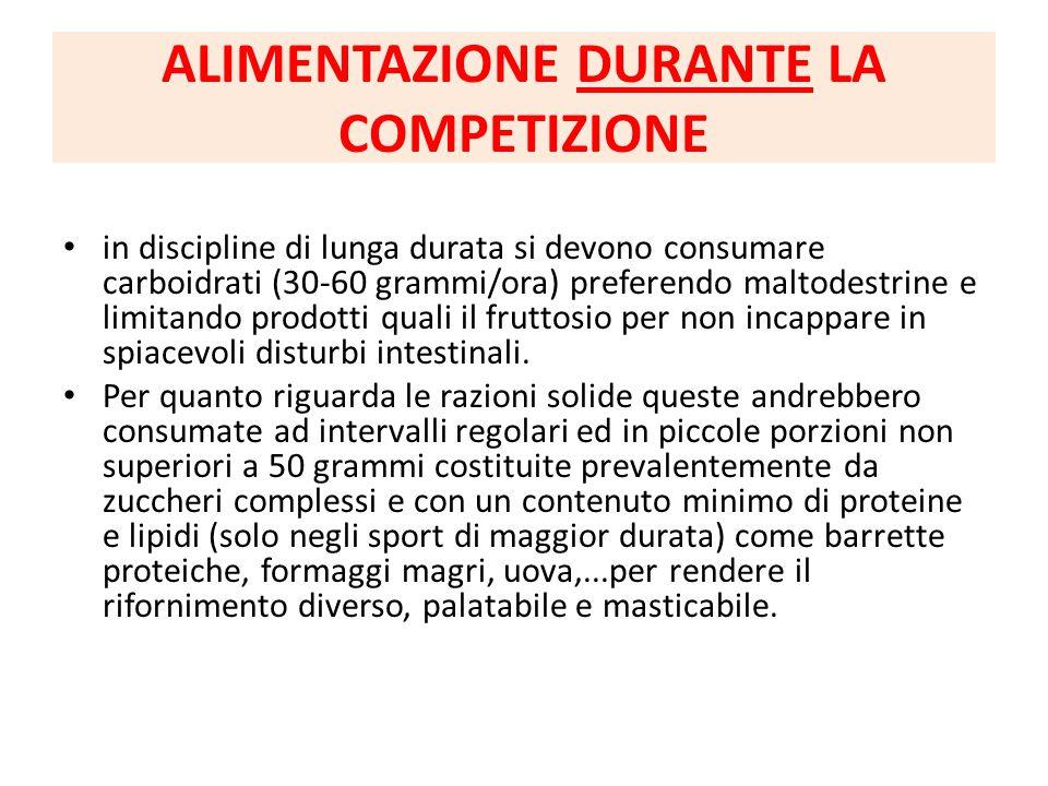 ALIMENTAZIONE DURANTE LA COMPETIZIONE in discipline di lunga durata si devono consumare carboidrati (30-60 grammi/ora) preferendo maltodestrine e limi