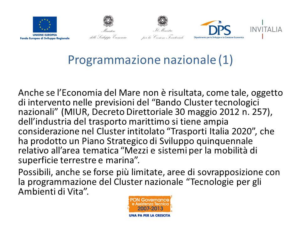 Programmazione nazionale (1) Anche se l'Economia del Mare non è risultata, come tale, oggetto di intervento nelle previsioni del Bando Cluster tecnologici nazionali (MIUR, Decreto Direttoriale 30 maggio 2012 n.