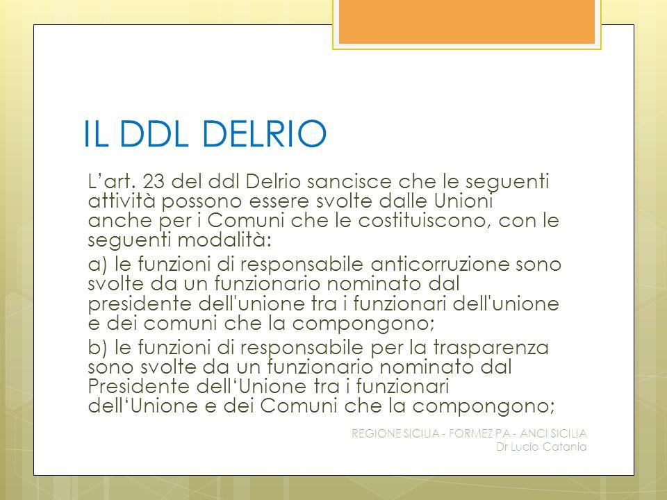 IL DDL DELRIO L'art. 23 del ddl Delrio sancisce che le seguenti attività possono essere svolte dalle Unioni anche per i Comuni che le costituiscono, c