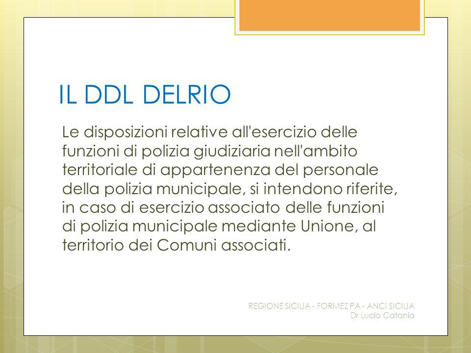 IL DDL DELRIO Le disposizioni relative all'esercizio delle funzioni di polizia giudiziaria nell'ambito territoriale di appartenenza del personale dell