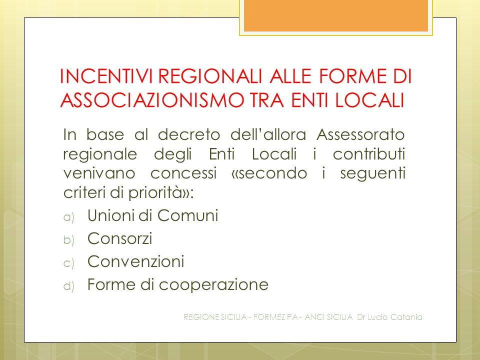 INCENTIVI REGIONALI ALLE FORME DI ASSOCIAZIONISMO TRA ENTI LOCALI In base al decreto dell'allora Assessorato regionale degli Enti Locali i contributi