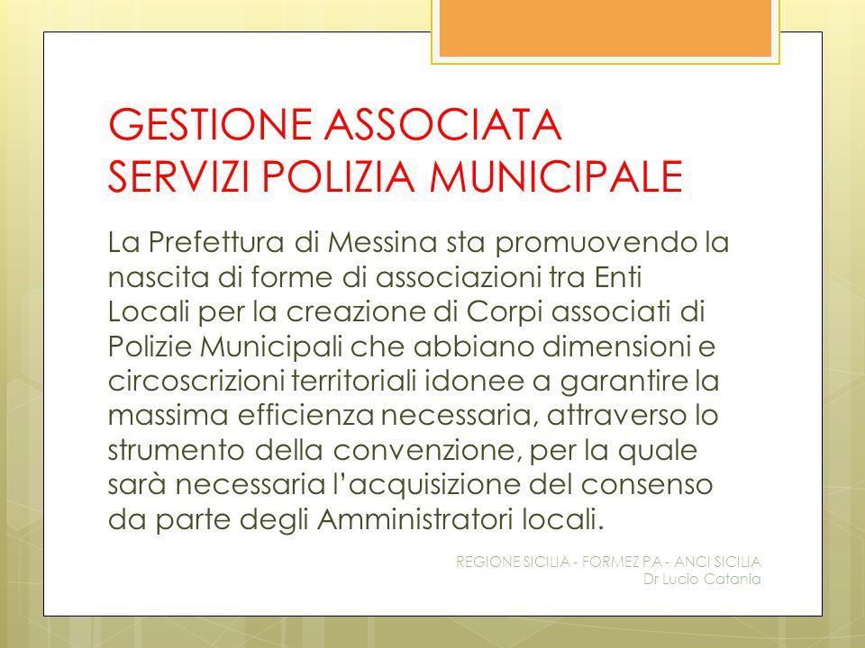 GESTIONE ASSOCIATA SERVIZI POLIZIA MUNICIPALE La Prefettura di Messina sta promuovendo la nascita di forme di associazioni tra Enti Locali per la crea