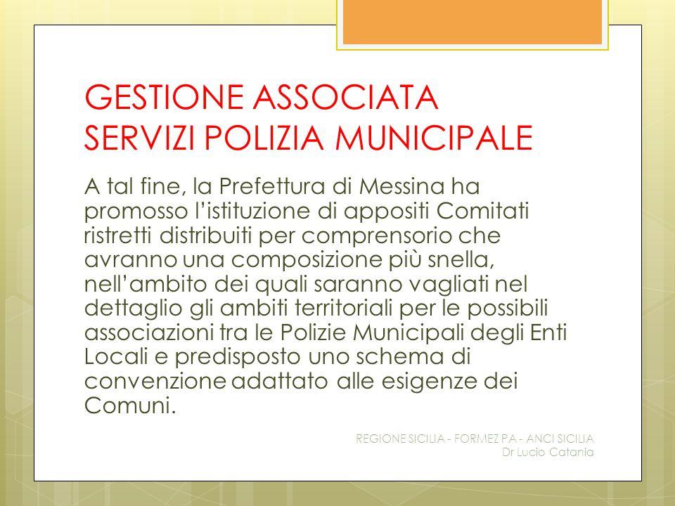 GESTIONE ASSOCIATA SERVIZI POLIZIA MUNICIPALE A tal fine, la Prefettura di Messina ha promosso l'istituzione di appositi Comitati ristretti distribuit