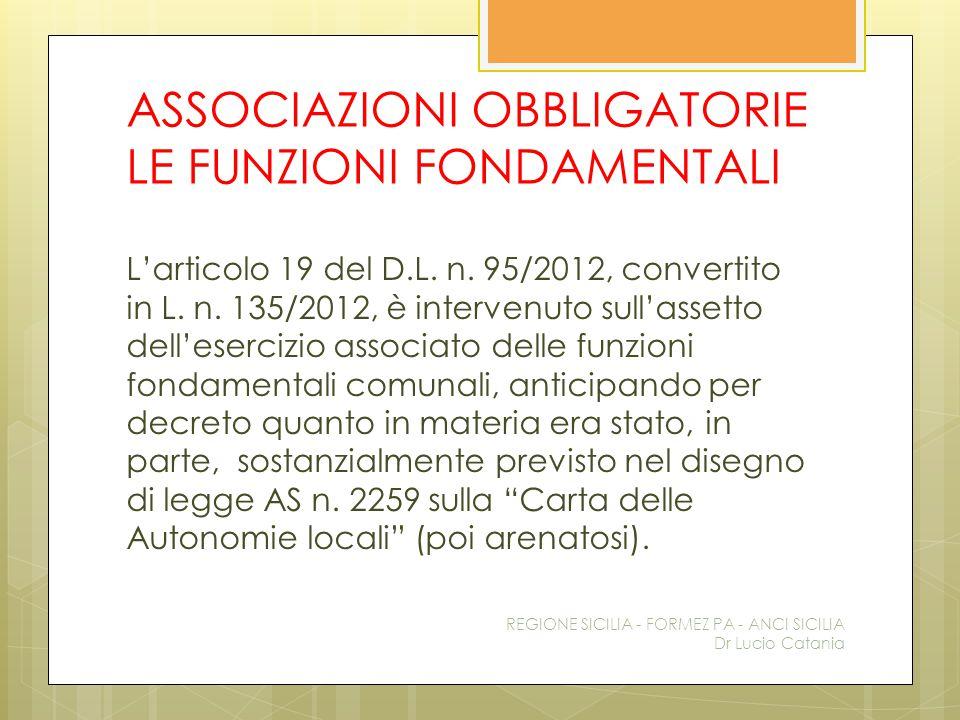 ASSOCIAZIONI OBBLIGATORIE LE FUNZIONI FONDAMENTALI L'articolo 19 del D.L. n. 95/2012, convertito in L. n. 135/2012, è intervenuto sull'assetto dell'es