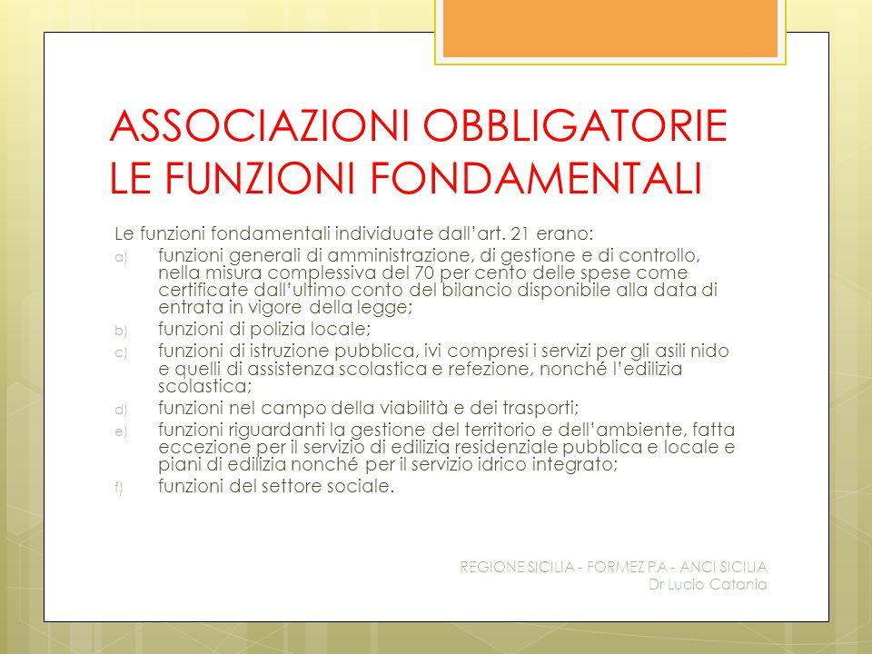 ASSOCIAZIONI OBBLIGATORIE LE FUNZIONI FONDAMENTALI Le funzioni fondamentali individuate dall'art. 21 erano: a) funzioni generali di amministrazione, d