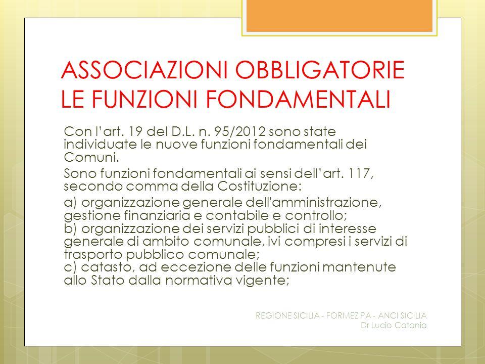 ASSOCIAZIONI OBBLIGATORIE LE FUNZIONI FONDAMENTALI Con l'art. 19 del D.L. n. 95/2012 sono state individuate le nuove funzioni fondamentali dei Comuni.
