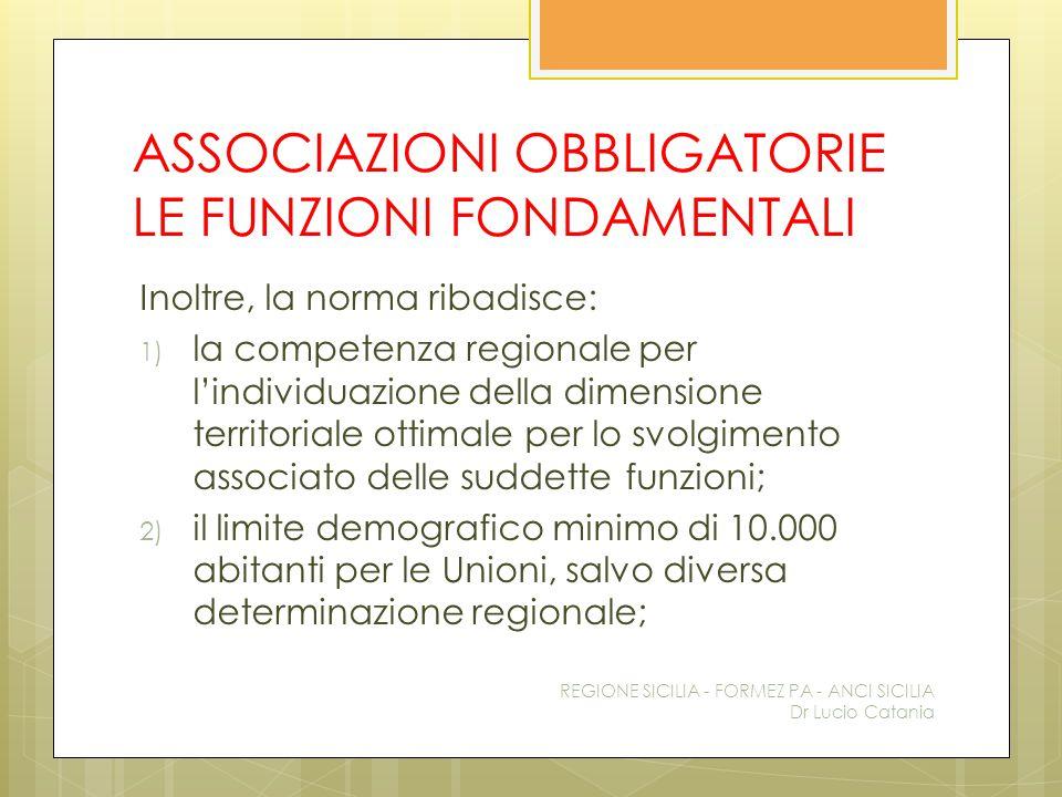 ASSOCIAZIONI OBBLIGATORIE LE FUNZIONI FONDAMENTALI Inoltre, la norma ribadisce: 1) la competenza regionale per l'individuazione della dimensione terri