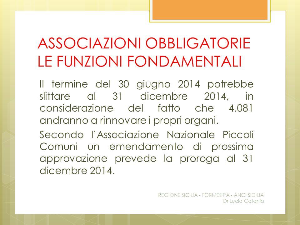 ASSOCIAZIONI OBBLIGATORIE LE FUNZIONI FONDAMENTALI Il termine del 30 giugno 2014 potrebbe slittare al 31 dicembre 2014, in considerazione del fatto ch