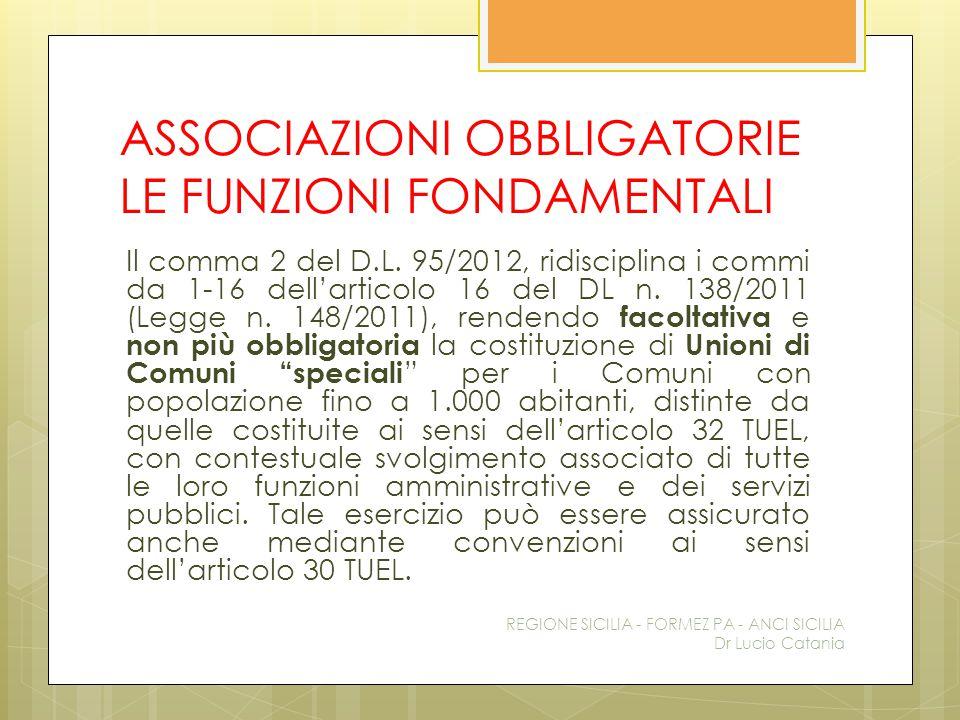 ASSOCIAZIONI OBBLIGATORIE LE FUNZIONI FONDAMENTALI Il comma 2 del D.L. 95/2012, ridisciplina i commi da 1-16 dell'articolo 16 del DL n. 138/2011 (Legg