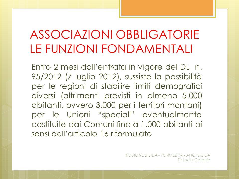 ASSOCIAZIONI OBBLIGATORIE LE FUNZIONI FONDAMENTALI Entro 2 mesi dall'entrata in vigore del DL n. 95/2012 (7 luglio 2012), sussiste la possibilità per
