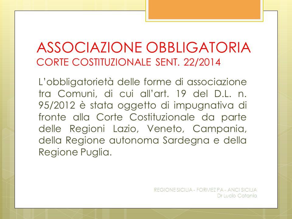 ASSOCIAZIONE OBBLIGATORIA CORTE COSTITUZIONALE SENT. 22/2014 L'obbligatorietà delle forme di associazione tra Comuni, di cui all'art. 19 del D.L. n. 9