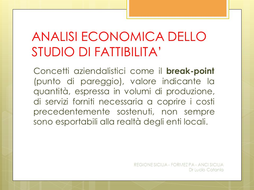 ANALISI ECONOMICA DELLO STUDIO DI FATTIBILITA' Concetti aziendalistici come il break-point (punto di pareggio), valore indicante la quantità, espressa
