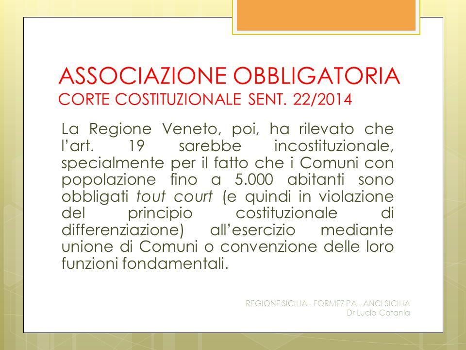 ASSOCIAZIONE OBBLIGATORIA CORTE COSTITUZIONALE SENT. 22/2014 La Regione Veneto, poi, ha rilevato che l'art. 19 sarebbe incostituzionale, specialmente