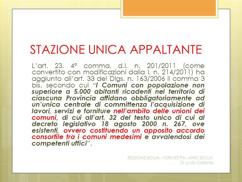 STAZIONE UNICA APPALTANTE L'art. 23, 4° comma, d.l. n. 201/2011 (come convertito con modificazioni dalla l. n. 214/2011) ha aggiunto all'art. 33 del D