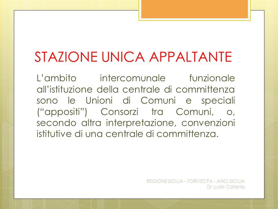 """STAZIONE UNICA APPALTANTE L'ambito intercomunale funzionale all'istituzione della centrale di committenza sono le Unioni di Comuni e speciali (""""apposi"""
