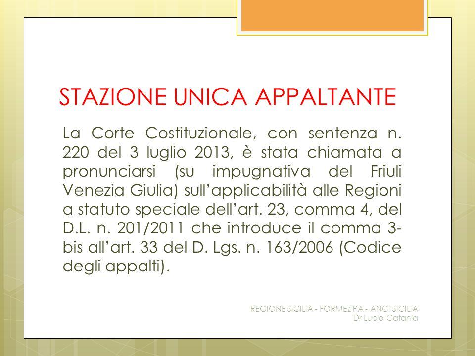 STAZIONE UNICA APPALTANTE La Corte Costituzionale, con sentenza n. 220 del 3 luglio 2013, è stata chiamata a pronunciarsi (su impugnativa del Friuli V