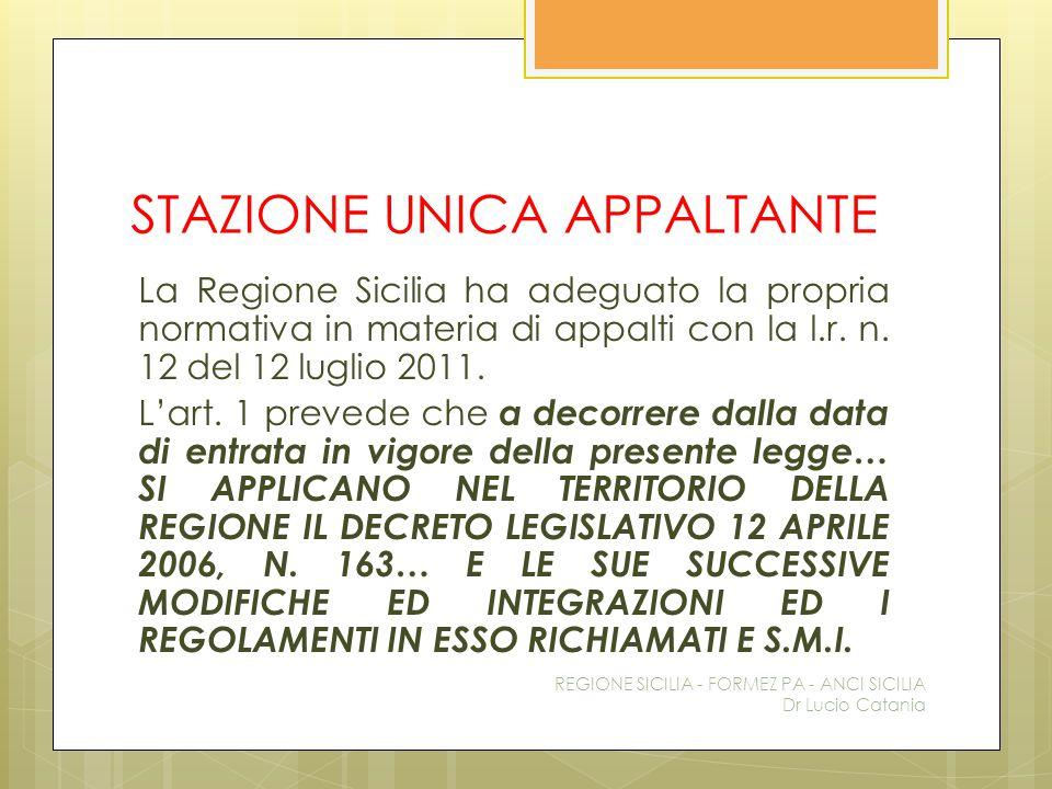 STAZIONE UNICA APPALTANTE La Regione Sicilia ha adeguato la propria normativa in materia di appalti con la l.r. n. 12 del 12 luglio 2011. L'art. 1 pre