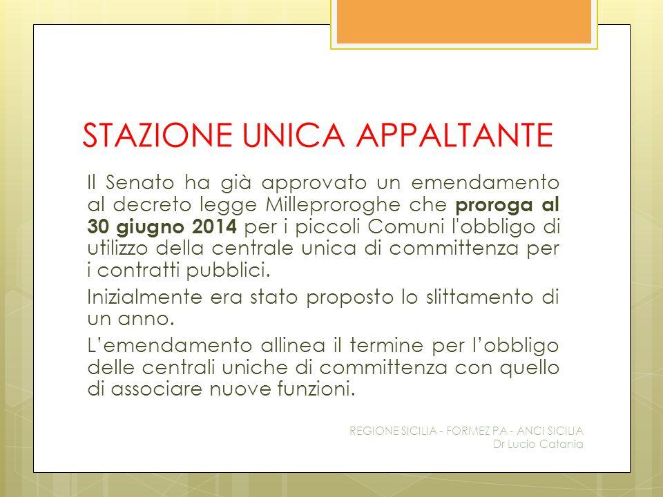 STAZIONE UNICA APPALTANTE Il Senato ha già approvato un emendamento al decreto legge Milleproroghe che proroga al 30 giugno 2014 per i piccoli Comuni