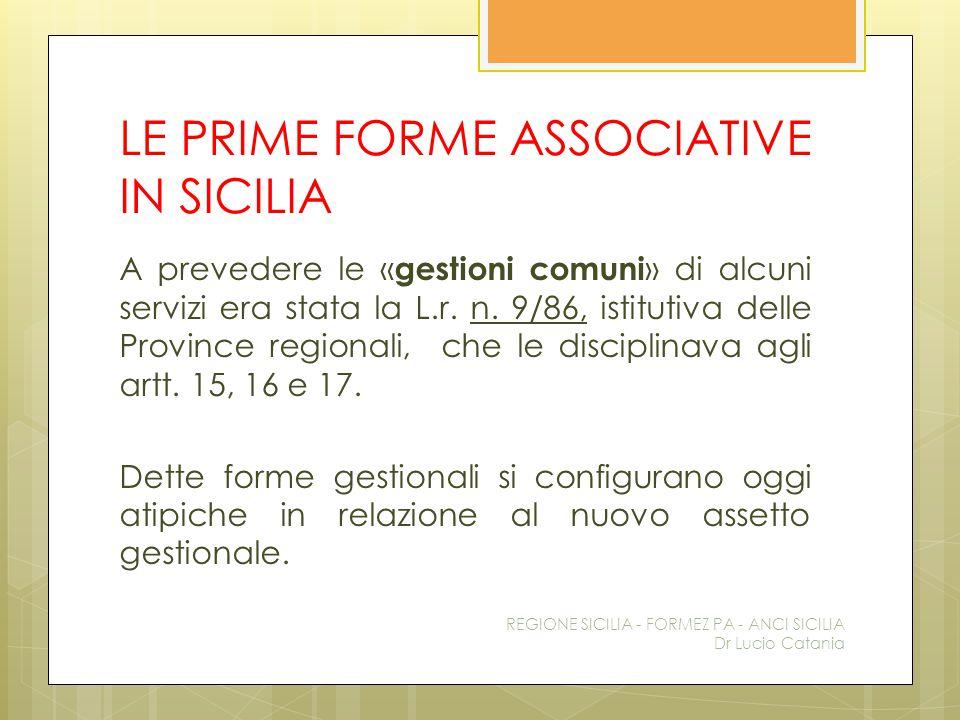 LE PRIME FORME ASSOCIATIVE IN SICILIA A prevedere le « gestioni comuni » di alcuni servizi era stata la L.r. n. 9/86, istitutiva delle Province region