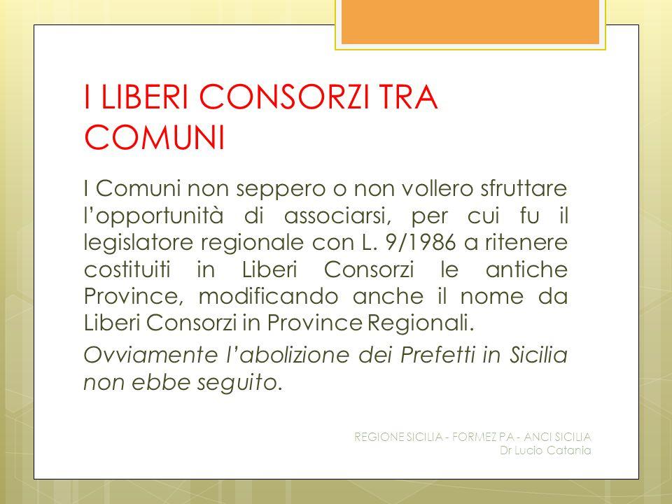 I LIBERI CONSORZI TRA COMUNI I Comuni non seppero o non vollero sfruttare l'opportunità di associarsi, per cui fu il legislatore regionale con L. 9/19