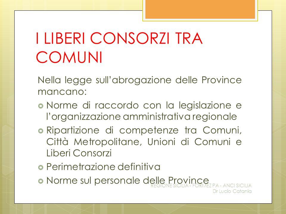 I LIBERI CONSORZI TRA COMUNI Nella legge sull'abrogazione delle Province mancano:  Norme di raccordo con la legislazione e l'organizzazione amministr