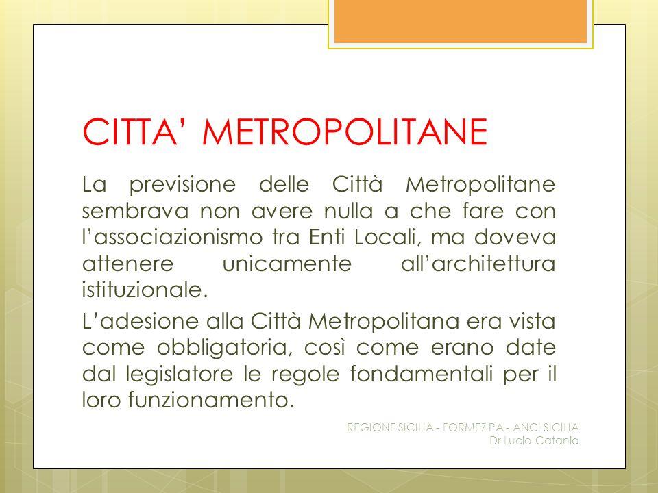 CITTA' METROPOLITANE La previsione delle Città Metropolitane sembrava non avere nulla a che fare con l'associazionismo tra Enti Locali, ma doveva atte