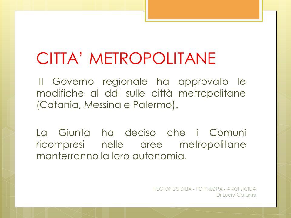CITTA' METROPOLITANE Il Governo regionale ha approvato le modifiche al ddl sulle città metropolitane (Catania, Messina e Palermo). La Giunta ha deciso