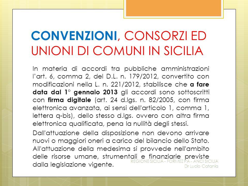 CONVENZIONI, CONSORZI ED UNIONI DI COMUNI IN SICILIA In materia di accordi tra pubbliche amministrazioni l'art. 6, comma 2, del D.L. n. 179/2012, conv
