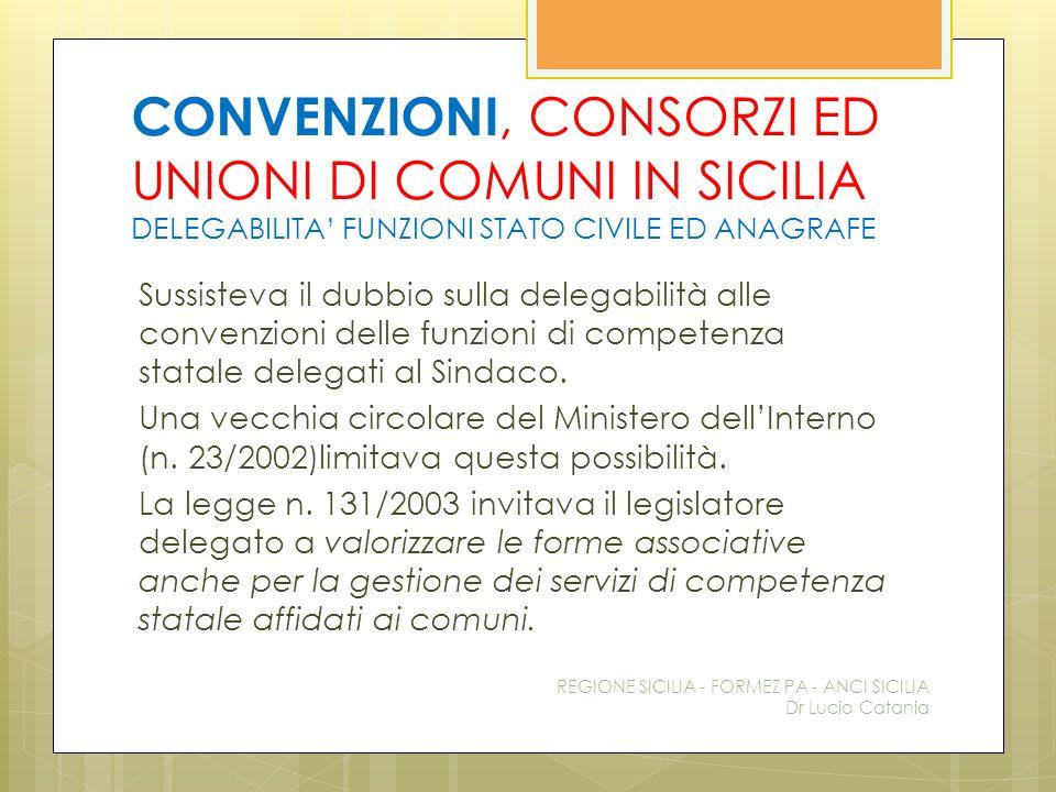 CONVENZIONI, CONSORZI ED UNIONI DI COMUNI IN SICILIA DELEGABILITA' FUNZIONI STATO CIVILE ED ANAGRAFE Sussisteva il dubbio sulla delegabilità alle conv