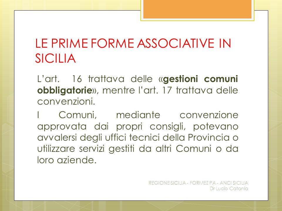 LE PRIME FORME ASSOCIATIVE IN SICILIA L'art. 16 trattava delle « gestioni comuni obbligatorie », mentre l'art. 17 trattava delle convenzioni. I Comuni